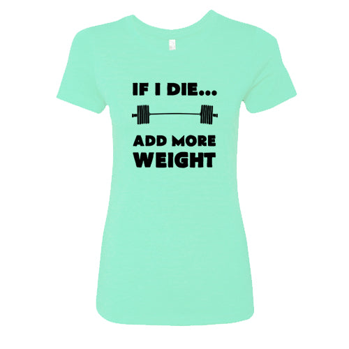 If I Die Add More Weight Shirt
