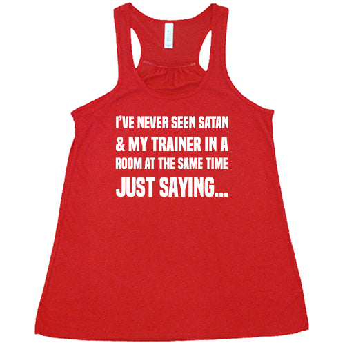 I've Never Seen Satan & My Trainer In A Room At The Same Time Just Saying... Shirt