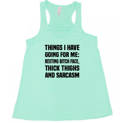 Things I Have Going For Me: Resting Bitch Face, Thick Thighs & Sarcasm Shirt
