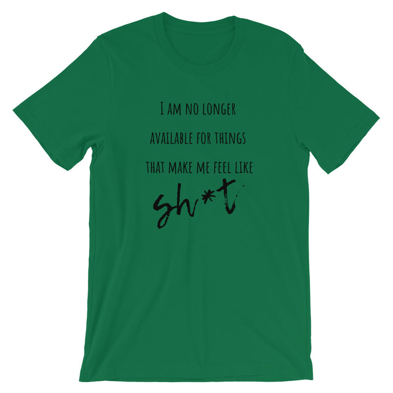 I Am No Longer Available For Things That Make Me Feel Like Sh*t   Short-Sleeve T-Shirt