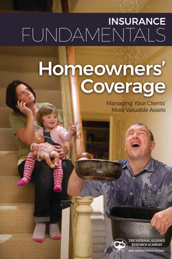 Homeowners' Coverage—Managing Your Clients' Most Valuable Assets