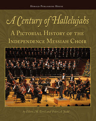 A Century of Hallelujahs: A Pictorial History of the Independence Messiah Choir