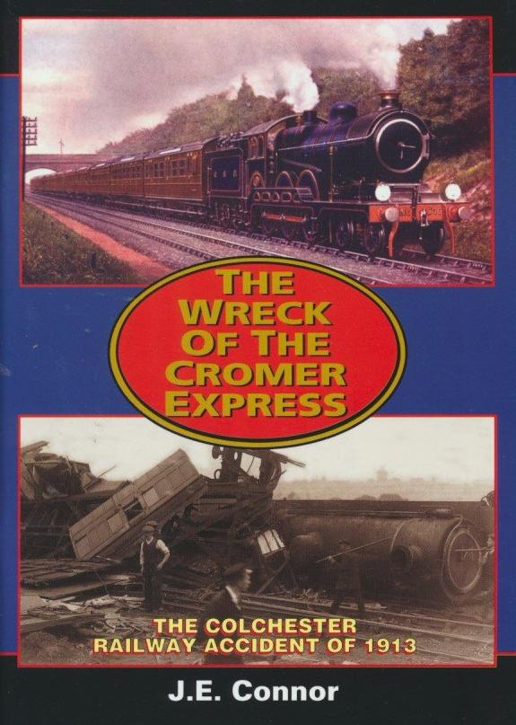 The Wreck of the Cromer Express - The Colchester Railway Accident of 1913