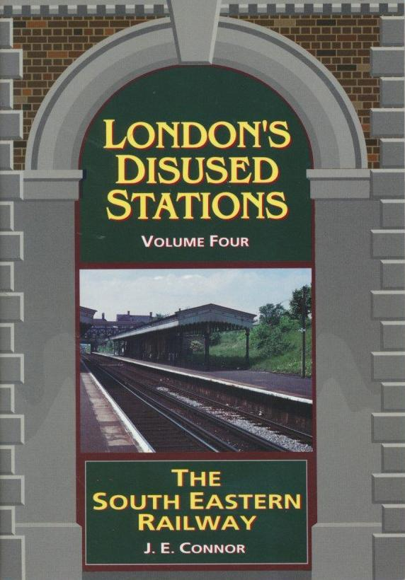 London's Disused Stations, volume 4 The South Eastern Railway