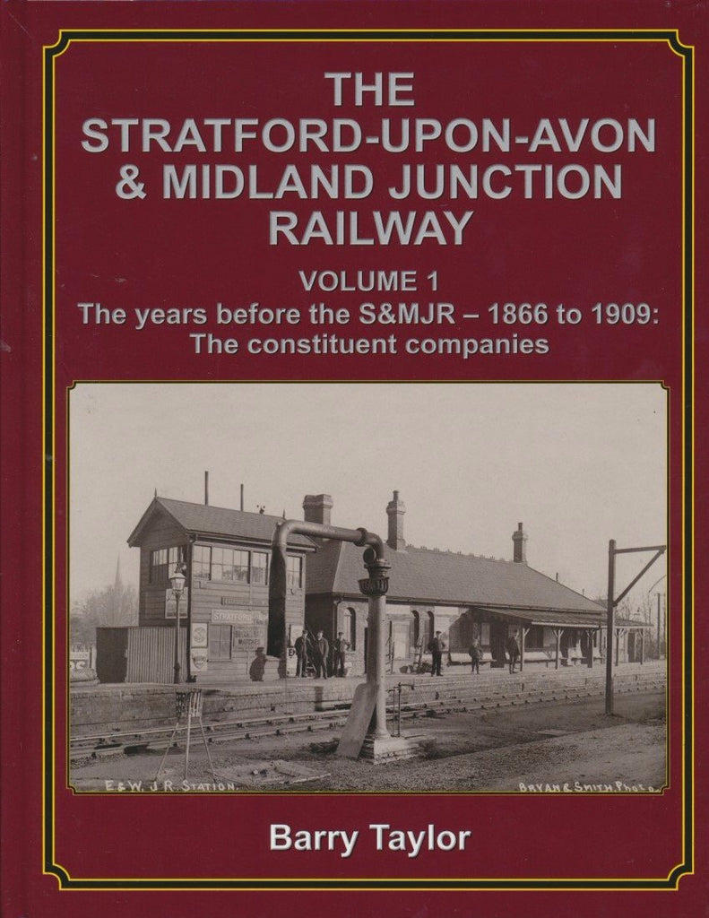 The Stratford-upon-Avon & Midland Junction Railway Volume One: The years before the S&MJR – 1866-1909: The Constituent Companies