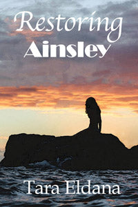 Restoring Ainsley by Tara Eldaba