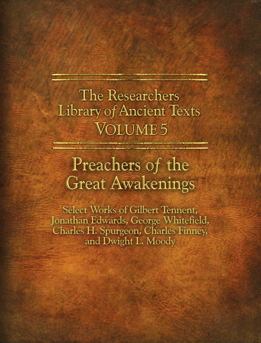 The Researchers Library of Anceint Texts Volume 5: The Preachers of the Great Awakenings