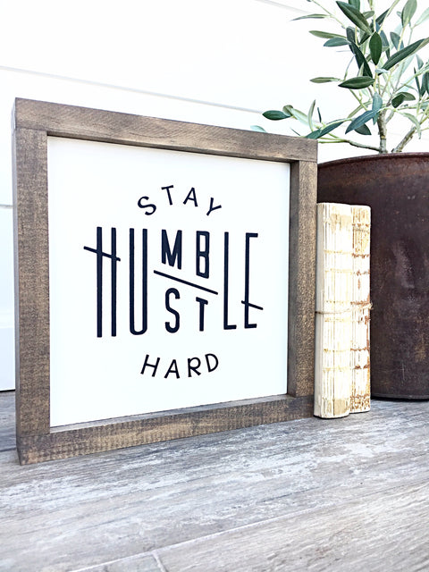 Stay Humble Hustle Hard Wooden Sign