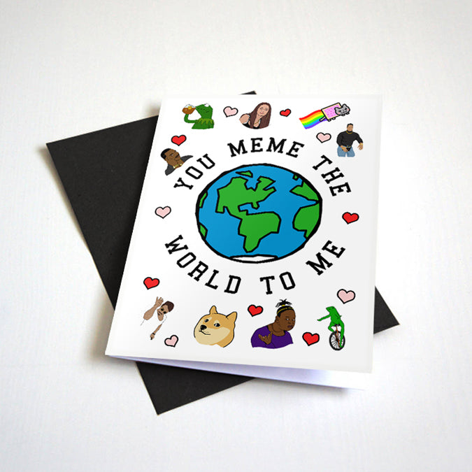 You Meme The World To Me - Greeting Card