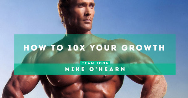 How to 10X Your Growth: Mike O'Hearn