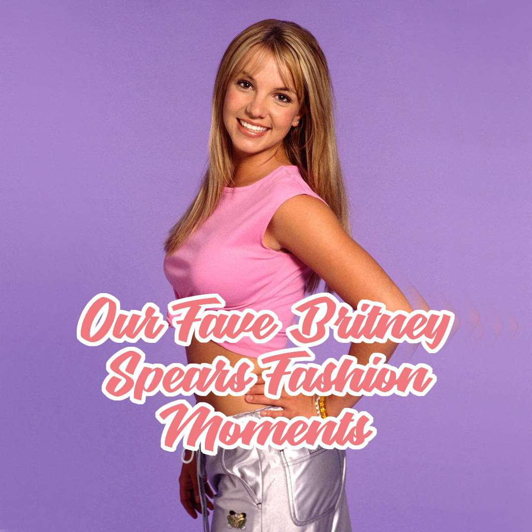 5 Fave Britney Spears Fashion Moments