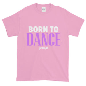 Short-Sleeve T-Shirt Thick Cotton to Make Dad Happy---Born to Dance---Click for more shirt colors