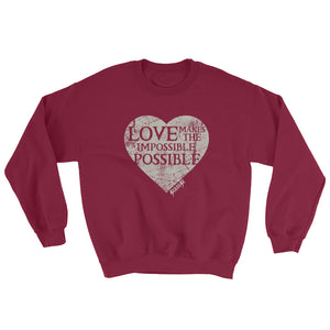 Sweatshirt---Love Makes the Impossible Possible---Click for more shirt colors