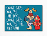Some Days You're the Dog Fridge Magnet