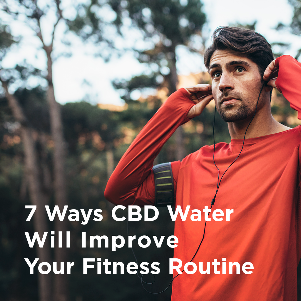 7 Ways CBD Water Will Improve Your Fitness Routine