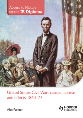 United States Civil War. Causes, course and effects 1840-77. Access to IB History, 2nd Ed. <br> <small><small>by Alan Farmer</small></small>