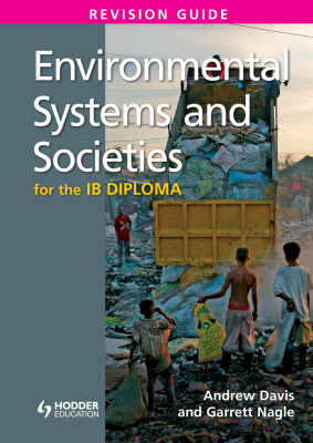 Environmental Systems and Societies for the IB Diploma Revision Guide, 1st Ed. <br> <small><small>by Andrew Davis, Garrett Nagle</small></small>