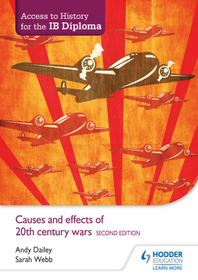 Causes and effects of 20th century wars. Access to History for the IB Diploma, 2nd Ed. <br> <small><small>by Andy Dailey, Sarah Webb</small></small>
