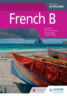 French B for the IB Diploma, 1st Ed. <br> <small><small>by Jane Byrne, Damian Henderson, Sophie Jobson, Lauren L̩chelle</small></small>