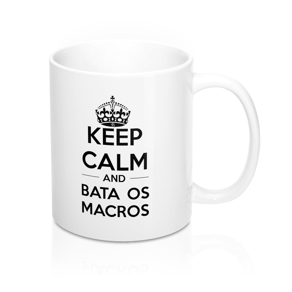 Keep Calm and Bata os Macros Mug 11oz