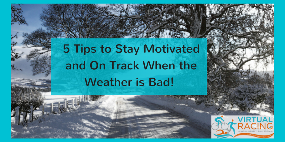 5 Tips to Staying Motivated When the Weather is Bad!