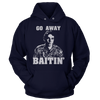 Go Away, Baitin' - Sweatshirts