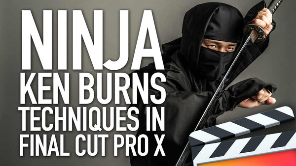 Ninja Ken Burns Techniques in Final Cut Pro X