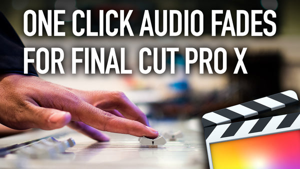 How to Make One Click Audio Fades in Final Cut Pro X