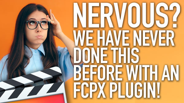Nervous? We Have Never Done This Before with a Final Cut Pro X Plugin