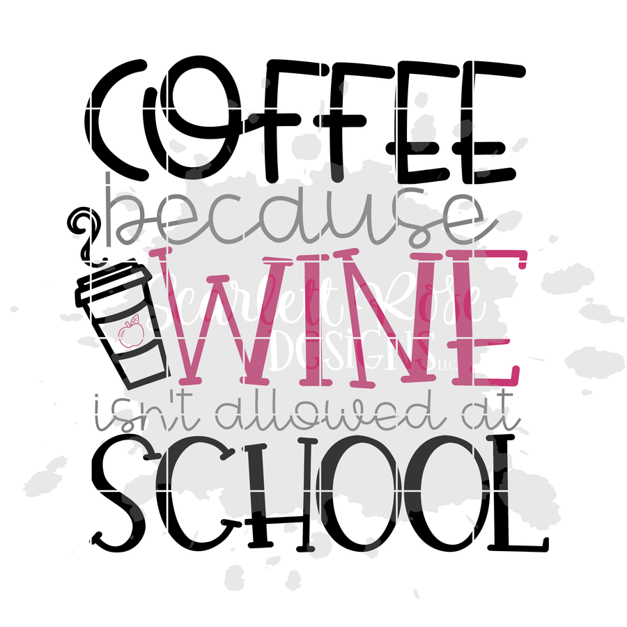 Coffee because Wine isn't Allowed at School SVG