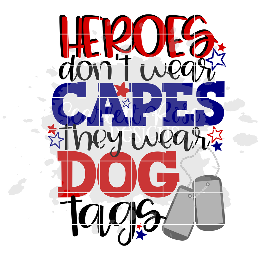 Heroes Don't Wear Capes they wear Dog Tags SVG