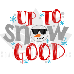 Christmas SVG, DXF cut file, Up to Snow Good, Snowman, Snowflake SVG cut file