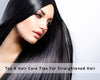 Top 6 Hair Care Tips for Straightened Hair