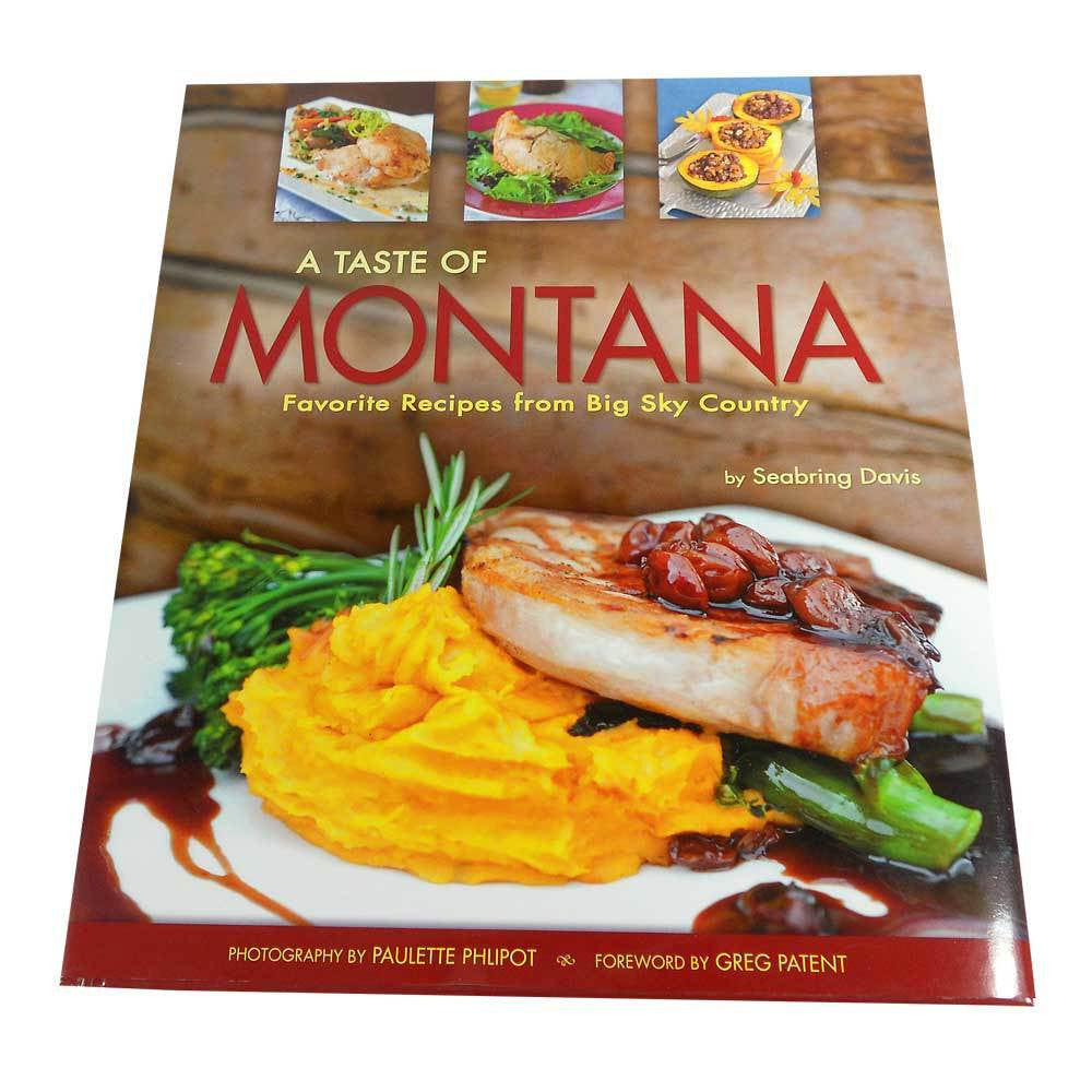 A Taste of Montana- Favorite Recipes from Big Sky Country by Seabring Davis