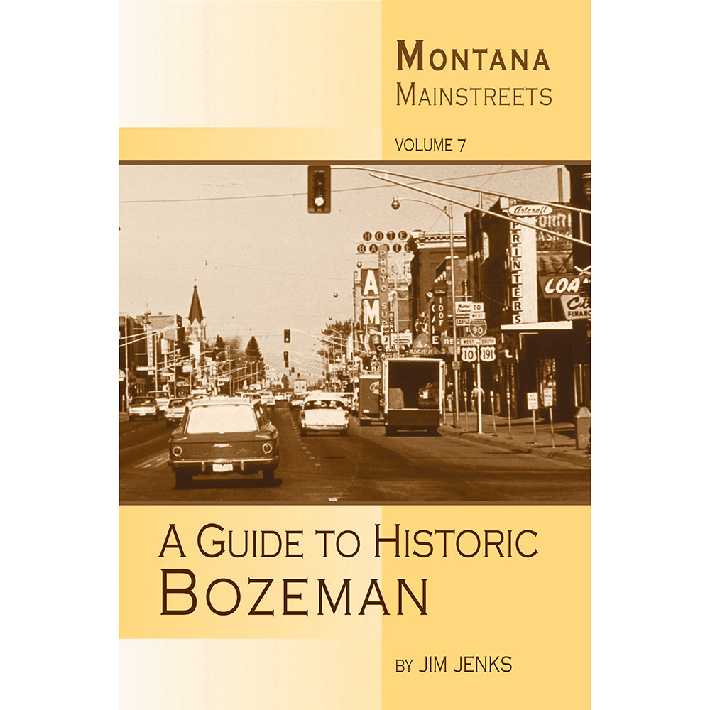 Montana Mainstreets: A Guide to Historic Bozeman by Jim Jenks from Far Country Press at Montana Gift Corral