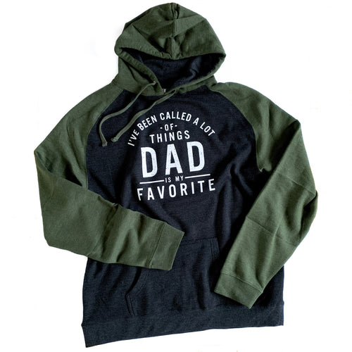 I've been called a lot of things dad is my favorite hooded sweatshirt