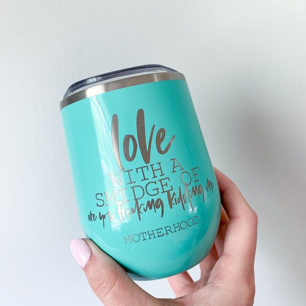 Love With a Smidge of Are You Freaking Kidding Me Mint 14 oz. Tumbler