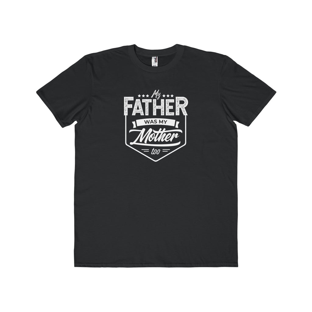 My Father was my Mother Tee - OnlineGearz