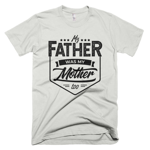 Father was my Mother T-Shirt - OnlineGearz
