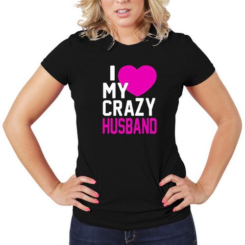 I Love My Crazy Husband T-Shirt