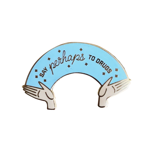 Say Perhaps to Drugs Pin