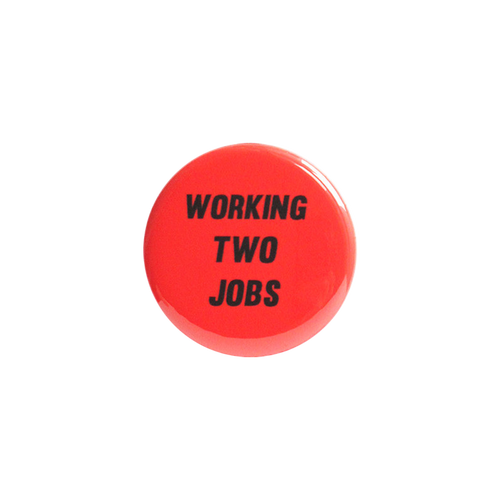 Working Two Jobs Button
