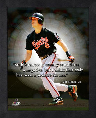 "Cal Ripken Jr. ""Stubbornness"" Baltimore Orioles FRAMED 16x20 PRO QUOTES PRINT - Photofile"