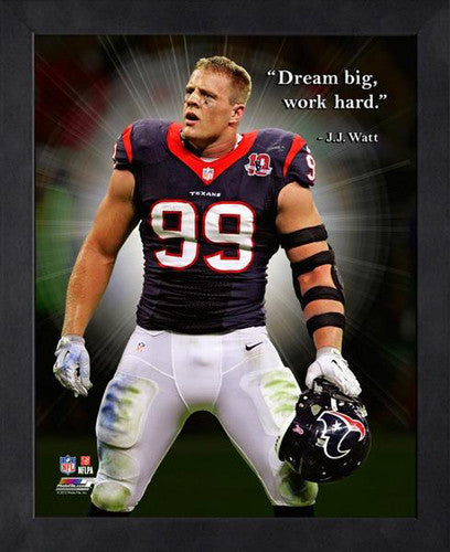 "J.J. Watt ""Dream Big"" Houston Texans FRAMED 16x20 PRO QUOTES PRINT - Photofile"