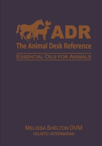 The Animal Desk Reference: Essential Oils for Animals