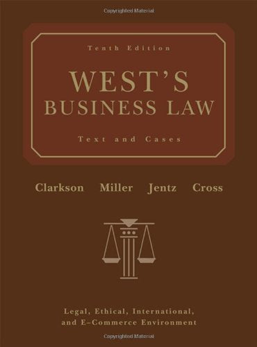 West's Business Law: Text and Cases - Legal, Ethical, International, and E-Commerce Environment, 10th Edition