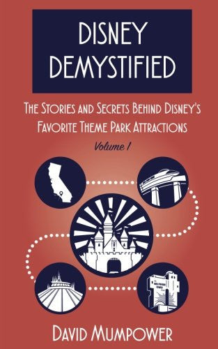 Disney Demystified: The Stories and Secrets Behind Disney's Favorite Theme Park Attractions (Volume 1)