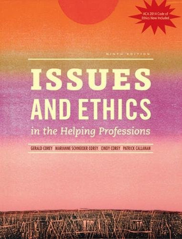 Issues and Ethics in the Helping Professions with 2014 ACA Codes (with CourseMate, 1 term (6 months) Printed Access Card) (MindTap Course List)