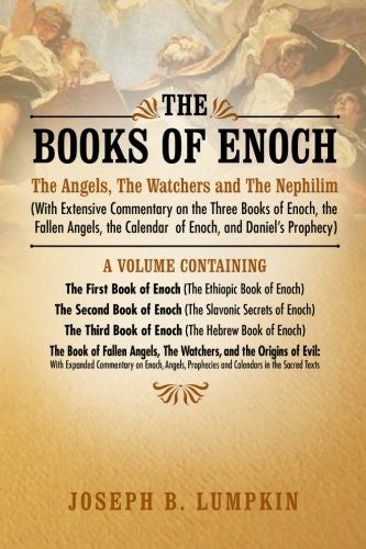 The Books of Enoch: The Angels, The Watchers and The Nephilim: (With Extensive Commentary on the Three Books of Enoch, the Fallen Angels, th