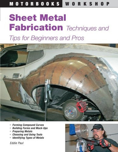 Sheet Metal Fabrication: Techniques and Tips for Beginners and Pros (Motorbooks Workshop)